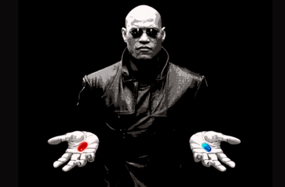 Blue or Red pill?